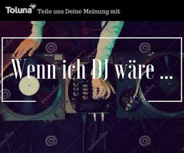 Wenn ich DJ wäre....jpg